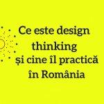 Ce este design thinking și cine îl practică în România
